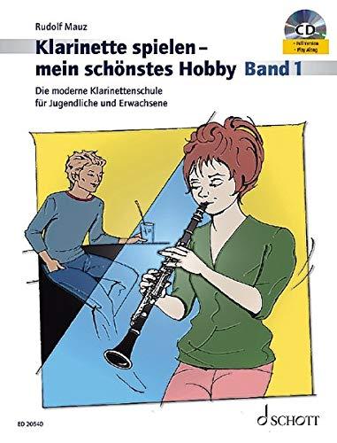 Klarinette spielen - mein schönstes Hobby: Die moderne Klarinettenschule für Jugendliche und Erwachsene. Band 1. Klarinette. Ausgabe mit CD.