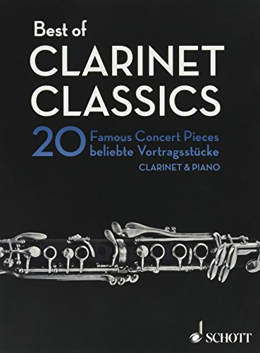 Best of Clarinet Classics: 20 Famous Concert Pieces for Clarinet and Piano. Klarinette in B und Klavier. (Best of Classics)